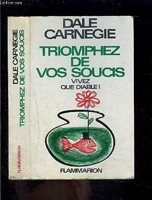 TRIOMPHEZ DE VOS SOUCIS- VIVEZ QUE DIABLE!: CARNEGIE DALE.