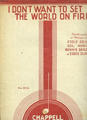 I DON'T TO SET THE WORLD ON FIRE: SEILER EDDIE / MARCUS SOL / BENJEMEN BENNIE .