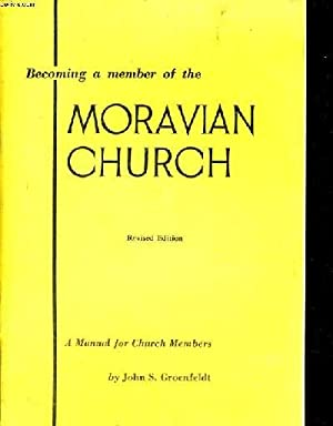 BECOMING A MEMBER OF THE MORAVIAN CHURCH A MANUAL FOR CHURCH MEMBERS: GROENFELDT JOHN S
