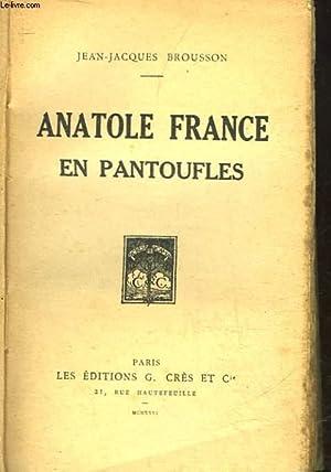 ANATOLE FRANCE EN PANTOUFLES: BROUSSON JEAN-JACQUES