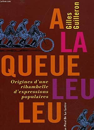A LA QUEUE LEU LEU - ORIGINES D'UNE ROMBAMBELLE D'EXPRESSIONS POPULAIRES: GUILLERON ...