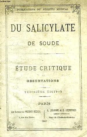 DU SALICYLATE DE SOUDE, ETUDE CRITIQUE ET OBSERVATIONS: COLLECTIF