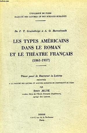 LES TYPES AMERICAINS DANS LE ROMAN ET LE THEATRE FRANCAIS (1861-1917), DE F.T. GRAINDORGE A A.O. ...