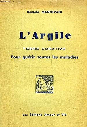 L'ARGILE, TERRE CURATIVE, POUR GUERIR TOUTES LES: MANTOVANI ROMOLO