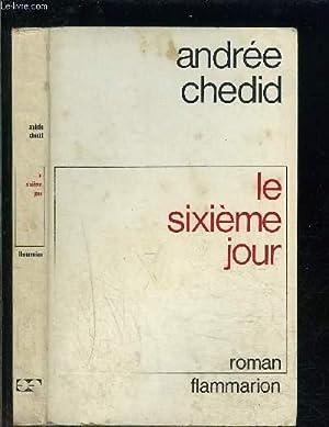 LE SIXIEME JOUR- ENVOI DE L AUTEURE: CHEDID ANDREE