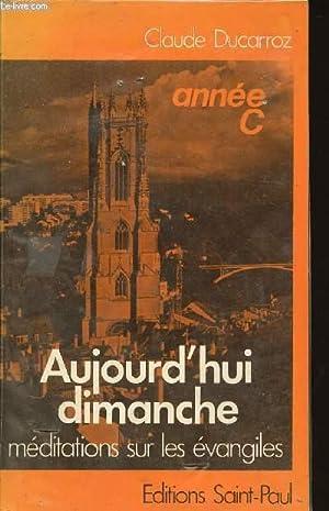 AUJOURD'HUI DIMANCHE - MEDITATIONS SUR LES EVANGILES: DUCARROZ CLAUDE