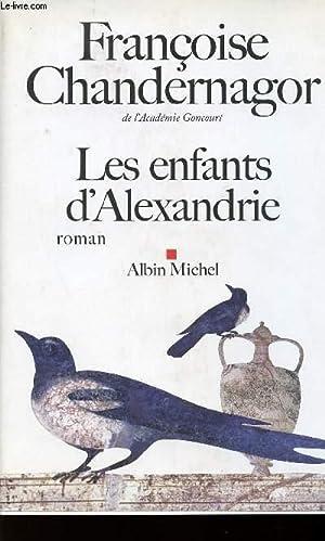 LES ENFANTS D'ALEXANDRIE / LA REINE OUBLIEE: CHANDERNAGOR FRANCOISE