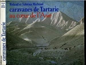 CARAVANES DE TARTARIE AU COEUR DE L'ASIE: MICHAUD ROLAND ET
