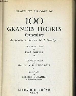 IMAGES ET EPISODES DE 100 GRANDES FIGURES FRANCAISES. DE JEANNE D'ARC AU Dr SCHWEITZER: RENE ...