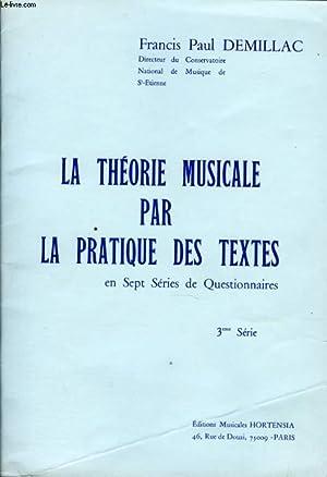 LA THEORIE MUSICALE PAR LA PRATIQUE DES TEXTES 3EME SERIE: DEMILLAC FRANCIS PAUL