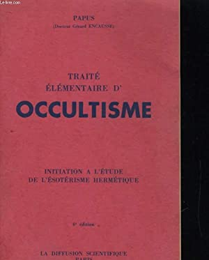 TRAITE ELEMENTAIRE D'OCCULTISME. INITIATION A L'ETUDE DE L'ESOTERISME HERMETIQUE: ...