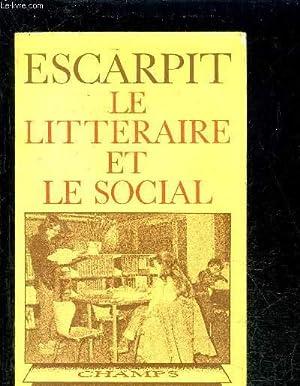 LE LITTERAIRE ET LE SOCIAL- COLLECTION CHAMP: ESCARPIT ROBERT