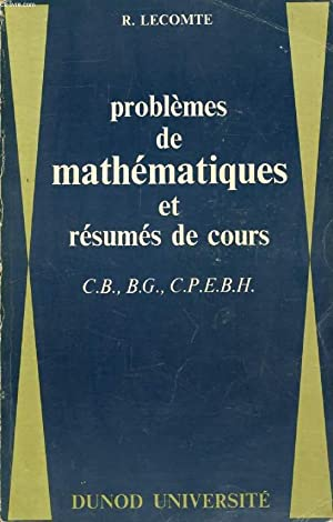 PROBLEMES DE MATHEMATIQUES ET RESUMES DE COURS: LECOMTE R.