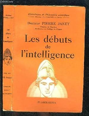 LES DEBUTS DE L INTELLIGENCE- BIBLIOTHEQUE DE: JANET PIERRE Dr