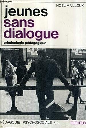 JEUNES SANS DIALOGUE - CRIMINOLOGIE PEDAGOGIQUE.: MAILLOUX NOEL