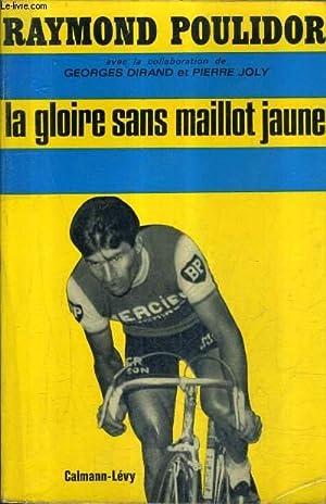 LA GLOIRE SANS MAILLOT JAUNE.: POULIDOR RAYMOND