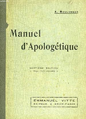 MANUEL D'APOLOGETIQUE, INTRODUCTION A LA DOCTRINE CATHOLIQUE: BOULENGER ABBE A.