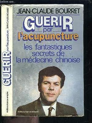 GUERIR PAR L ACUPUNCTURE- LES FANTASTIQUES SECRETS: BOURRET JEAN CLAUDE
