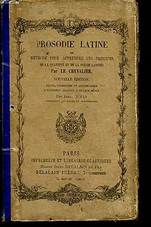 PROSODIE LATINE OU METHODE POUR APPRENDRE LES PRINCIPES DE LA QUANTITE ET DE LA POESIE LATINES: ...