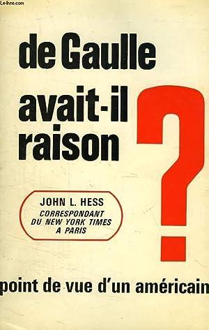 DE GAULLE AVAIT-IL RAISON ?, POINT DE VUE D'UN AMERICAIN: HESS JOHN L.