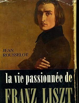 LA VIE PASSIONNEE DE FRANZ LISZT: JEAN ROUSSELOT