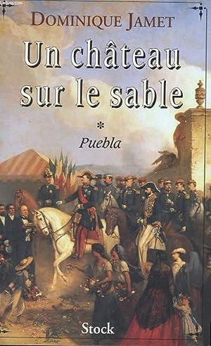 UN CHÂTEAU SUR LE SABLE - PUEBLA: JAMET Dominique