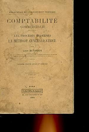 COMPTABILITE COMMERCIALE - LES PROCEDES MODERNES LA METHODE CENTRALISATRICE: BATARDON LEON