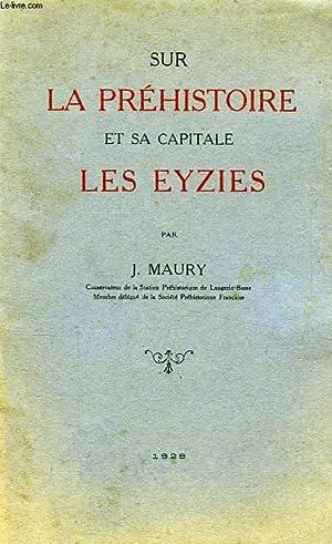 SUR LA PREHISTOIRE ET SA CAPITALE, LES EYZIES: MAURY J.