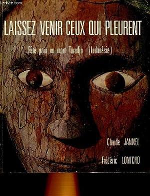 LAISSEZ VENIR CEUX QUI PLEURENT - FETE POUR UN MORT TORADJA (INDONESIE): JANNEL CLAUDE, LONTCHO ...
