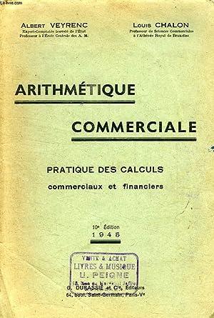 ARITHMETIQUE COMMERCIALE, PRATIQUE DES CALCULS COMMERCIAUX ET FINANCIERS: VEYRENC ALBERT, CHALON ...