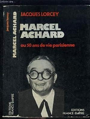 MARCEL ACHARD OU 50 ANS DE VIE: LORCEY JACQUES.