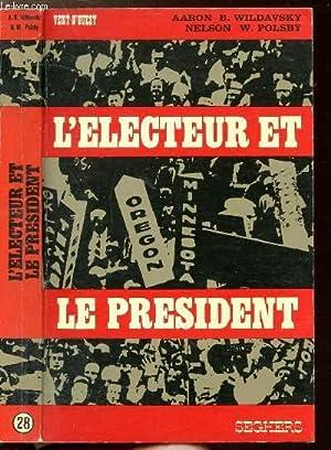 L'ELECTEUR ET LE PRESIDENT - COLLECTION VENT: POLSBY NELSON W.