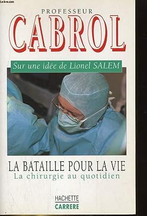 LA BATAILLE POUR LA VIE, LA CHIRURGIE AU QUOTIDIEN: PROFESSEUR CABROL