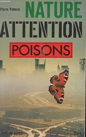 NATURE ATTENTION : POISON !: PELLERIN Pierre