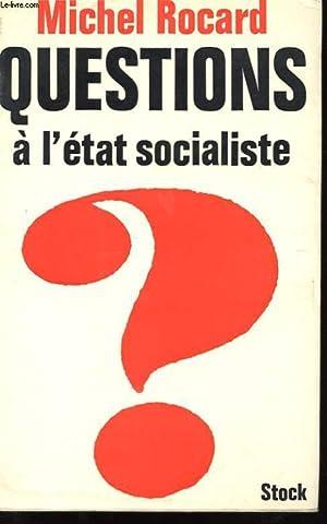 QUESTIONS A L'ETAT SOCIALISTE: ROCARD MICHEL