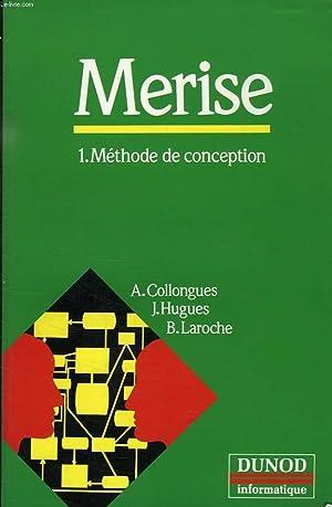 MERISE, 1. METHODE DE CONCEPTION: COLLONGUES ALAIN, HUGUES JEAN, LAROCHE BERNARD