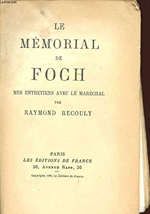 LE MEMORIAL DE FOCH MES ENTRETIENS AVEC LE MARECHAL: RECOULY RAYMOND