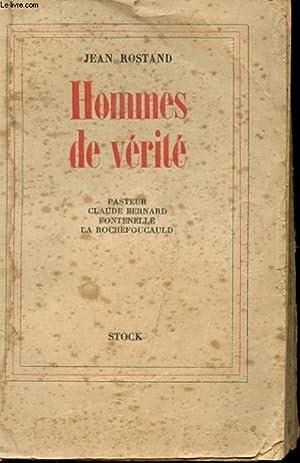 HOMMES DE VERITE - PASTEUR - CLAUDE BERNARD - FONTENELLE - LA ROCHEFOUCAULD: ROSTAND JEAN