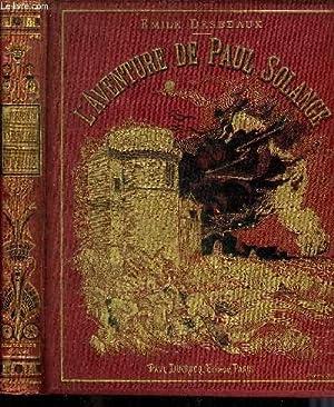 L'AVENTURE DE PAUL SOLANGE.: DESBEAUX EMILE
