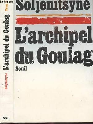 L'ARCHIPEL DU GOULAG - TOME I /: SOLJENITSYNE ALEXANDRE