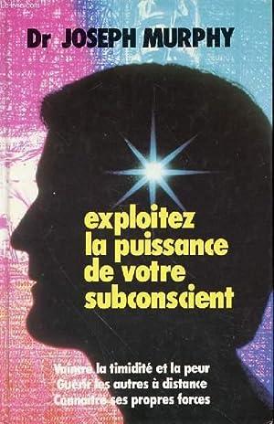 EXPLOITEZ LA PUISSANCE DE VOTRE SUBCONSCIENT -: MURPHY JOSEPH DR.