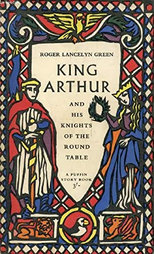 KING ARTHUR AND HIS KNIGHTS OF THE: LANCELYN GREEN ROGER