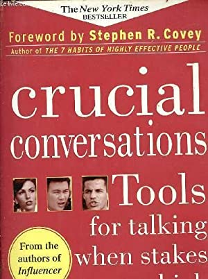 CRUCIAL CONVERSATIONS : TOOLS FOR TALKING - WHEN STAKES ARE HIGH
