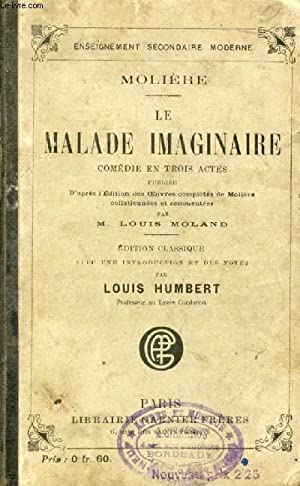 LE MALADE IMAGINAIRE, Comédie en 3 Actes: MOLIERE