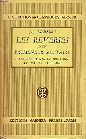 LES REVERIES DU PROMENEUR SOLITAIRE, LETTRES ECRITES: ROUSSEAU J.-J.