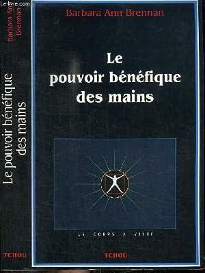 LE POUVOIR BENEFIQUE DES MAINS - COMMENT: BRENNAN BARARA ANN
