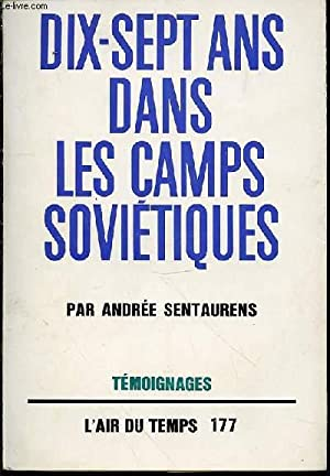 DIX-SEPT ANS DANS LES CAMPS SOVIETIQUES -: SENTAURENS ANDREE