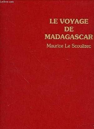 LE VOYAGE DE MADAGASCAR - PREFACE DE: LE SCOUEZEC MAURICE