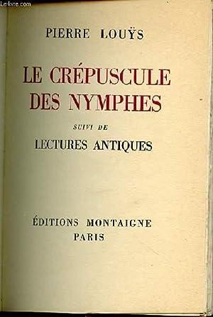 LE CREPUSCULE DES NYMPHES - SUIVI DE: LOUYS PIERRE