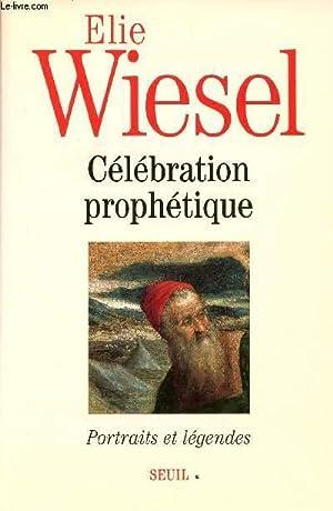 CELEBRATION PROPHETIQUE: WIESEL ELIE